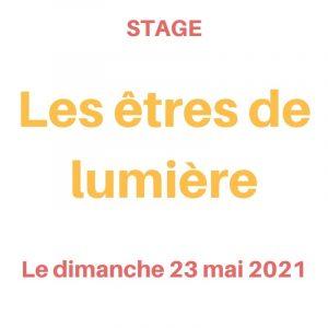 stage les êtres de lumière le dimanche 23 mai 2021